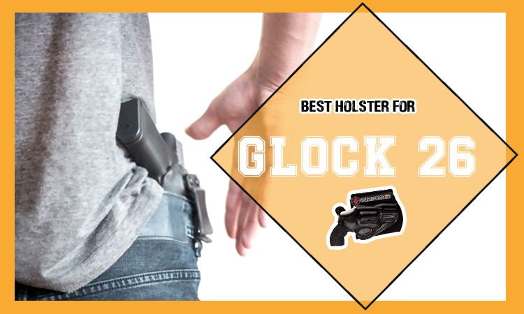 Best holster for Glock 26